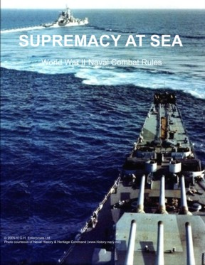 Supremacy at Sea: 		A set of rules for simulating  		World War II era naval battles.